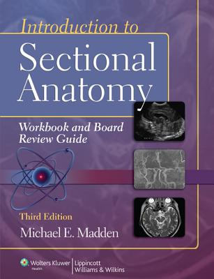 Introduction to Sectional Anatomy Workbook + Board Review Guide By Madden, Michael